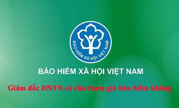 Giám đốc, chủ tịch hội đồng quản trị doanh nghiệp tư nhân có bắt buộc phải đóng BHXH, BHYT